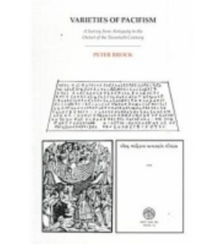 Varieties Of Pacifism - A Survey from Antiquity to the Outset of the Twentieth Century