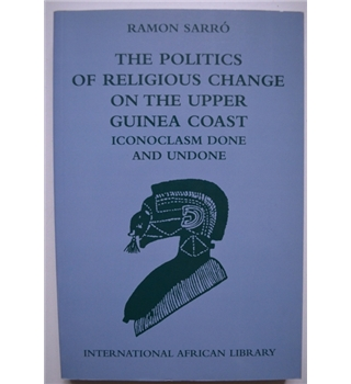 The Politics of Religious Change on the Upper Guinea Coast - paperback edition