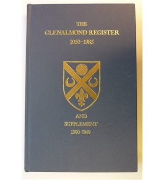 The Glenalmond Register Recording Those Who Entered Trinity College Glenalmond 1950-1985 and Supplement 1900-1949