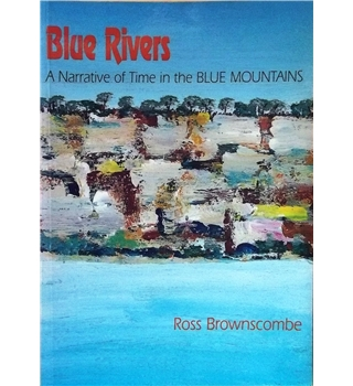Blue Rivers A Narrative of Time in the Blue Mountains