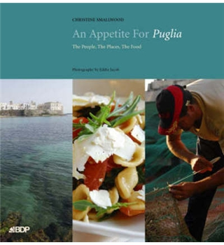 An Appetite For Puglia -The People, The Places, The Food