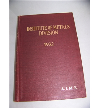 Transactions of the American Institute of Mining and Metallurgical Engineers  Vol. 99 Institute of Metals Division 1932