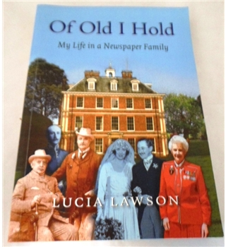 Of Old I Hold. My Life in A Newspaper Family. Signed by the Author