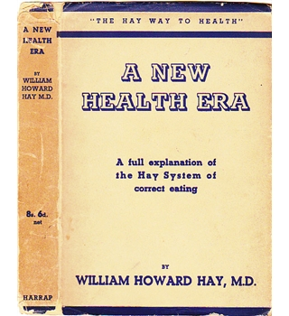 A New Health Era - A full explanation of the Hay System of correct eating