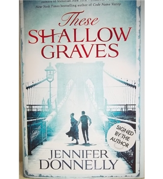 These Shallow Graves -Rare Signed copy, First Edition, 2015