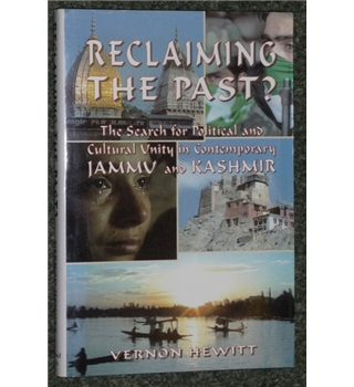 Reclaiming the past? The search for political and cultural unity in contemporary Jammu and Kashmir