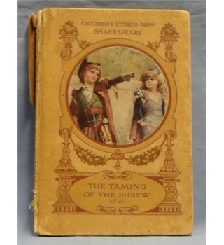 Children's Stories from Shakespeare, told by E. Nesbit & Hugh Chesson.  The Taming of the Shrew.