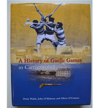 A History of Gaelic Games in Carrigtwohill - Signed