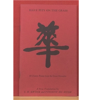 Have Pity on the Grasss 30 Chinese poems from the Great Dynasties