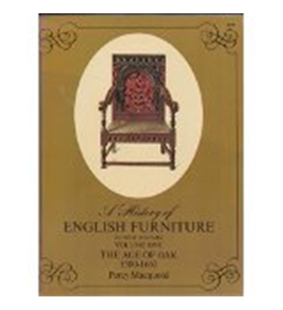A History of English Furniture Vol 1 The Age of Oak 1500-1660 by Percy Macquoid, Dover 1972