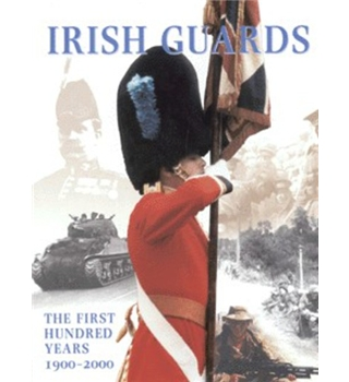 Irish Guards - The First Hundred Years 1900 - 2000
