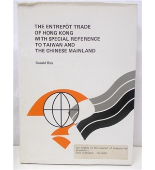 The Entrepôt Trade Of Hong Kong With Special Reference To Taiwan And The Chinese Mainland