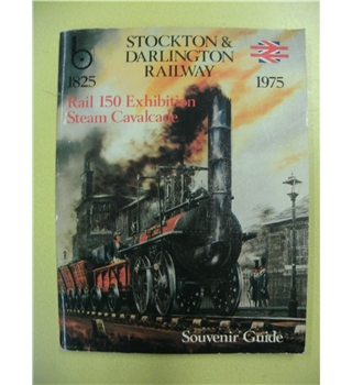 Stockton & Darlington Railway Rail 150 Exhibition [and] Steam Cavalcade