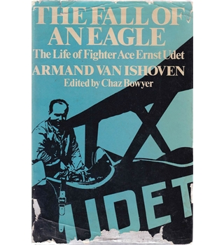 The Fall of an Eagle - The Life of Fighter Ace Ernst Udet