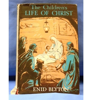 1943 First Edition. The Children's Life of Christ by Enid Blyton.
