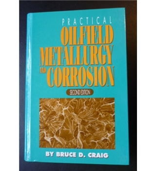 Practical oilfield metallurgy and corrosion