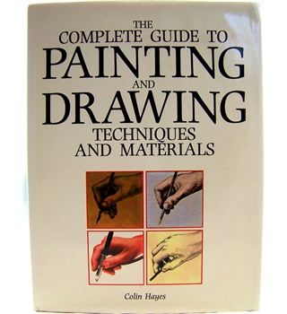 The Complete Guide to Painting and Drawing: Techniques and Materials