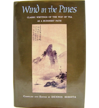 Wind in the Pines: Classic Writings of The Way of Tea as a Buddhist Path