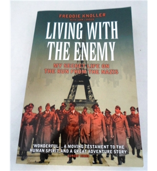 Living With The Enemy. My Secret Life on the Run from the Nazis. Signed by Author.