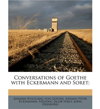 Conversations Of Goethe With Eckermann And Soret
