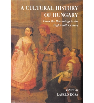 A Cultural History of Hungary  - From the Beginnings to the Eighteenth Century