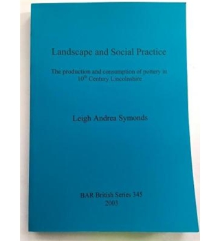 Landscape and Social Practice: The Production and Consumption of Pottery in 10th Century Lincolnshire