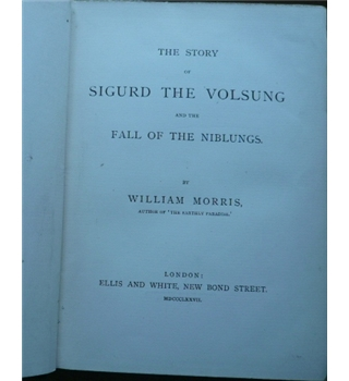 The Story of Sigurd The Volsung and the Fall of the Niblungs - William Morris - First Edition 1877