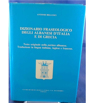 Dizionario Fraseologico Degli Albanesi D'Italia E Di Grecia - Dictionary phraseology of the Albanians of Italy And Greece