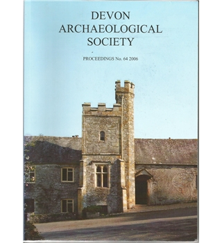 Devon Archaeological Society Proceedings No. 64 2006