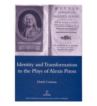 Identity & Transformation in the Plays of Alexis Piron - by Derek Connon 2007 First Edition