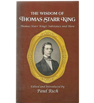The Wisdom of Thomas Starr King: Thomas Starr King's Substance and Show