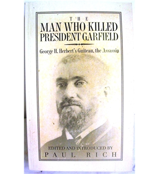 The Man who Killed President Garfield