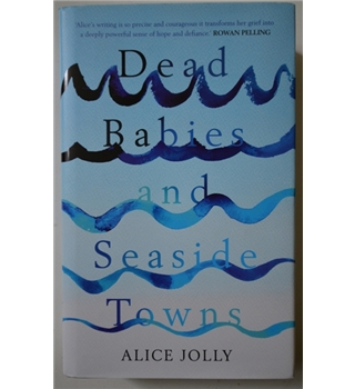 Dead Babies and Seaside Towns - Alice Jolly - Signed First Edition