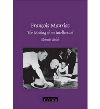 Francois Mauriac: The Making of an Intellectual