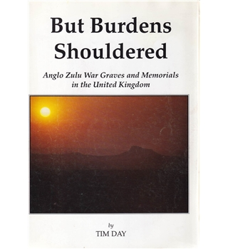 But Burdens Shouldered - Anglo Zulu War Graves and Memorials in the United Kingdom