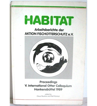 Habitat: Proceedings V. International Otter Colloquium Hankensbuttel 1989