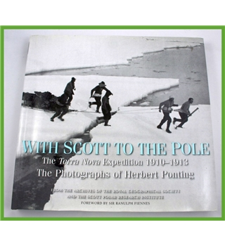 With Scott to the Pole. H.Ponting photos.