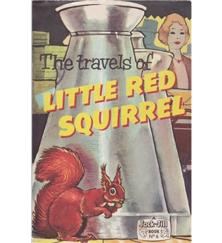 The Travels of Little Red Squirrel - Jack and Jill Book No. 6
