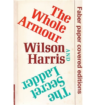 The Whole Armour and The Secret Ladder - Wilson Harris