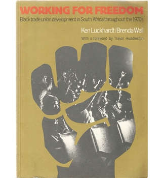 Working for Freedom: Black Trade Union Development in South Africa Throughout the 1970s
