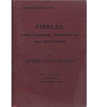 Fiddles; Their Selection, Preservation & Betterment