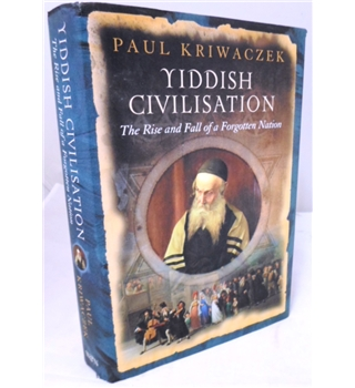 Yiddish Civilization. The Rise and Fall of A Forgotten Nation. Signed by the Author