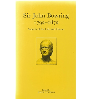 Sir John Bowring 1792-1872: Aspects of his Life and Career