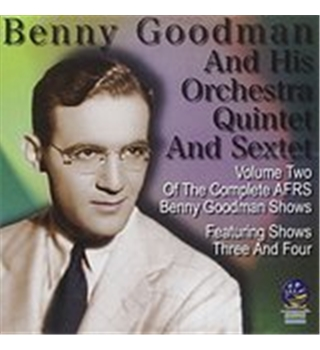 Volume Two Of The Complete AFRS Benny Goodman Shows - Goodman, Benny and His Orchestra, Quintet and Sextet