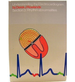 Understanding the Electrocardiogram: Section 3: Rhythm Abnormalities
