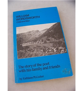 William Wordworth, Child and Man : The story of the poet with his family and friends