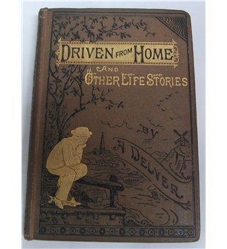 Driven From Home and Other Life Stories by A Delver (1885)