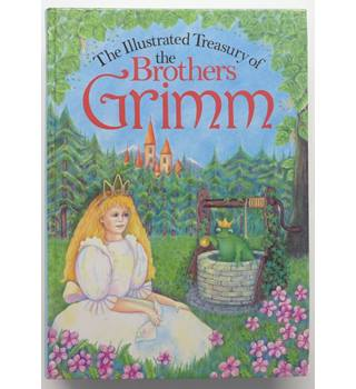 The illustrated treasury of the Brothers Grimm
