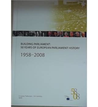 Building Parliament: 50 Years of European Parliament History-1958-2008