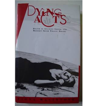 Dying Acts: Death in Ancient Greek and Modern Irish Tragic Drama